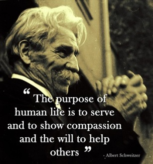 The purpose of human life is to serve and to show compassion and the will to help others smaller